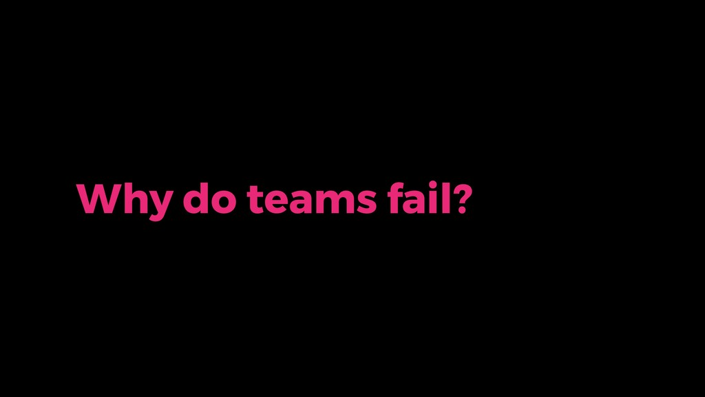 Why do teams fail?
