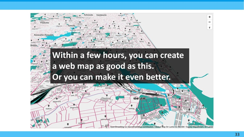 33 Within a few hours, you can create a web map...