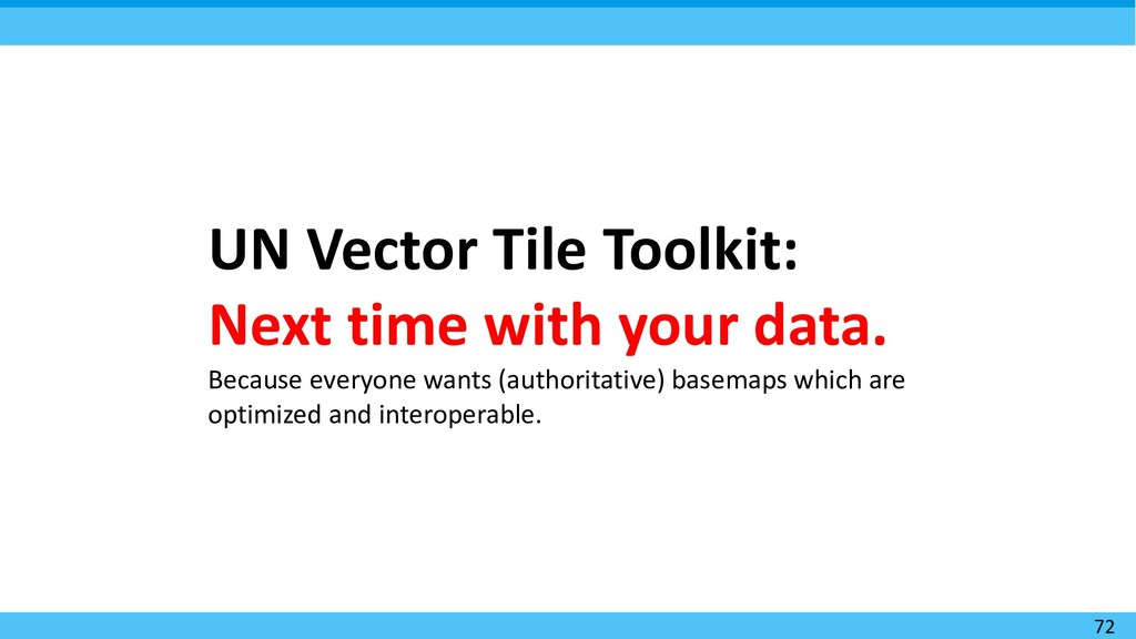 72 UN Vector Tile Toolkit: Next time with your ...