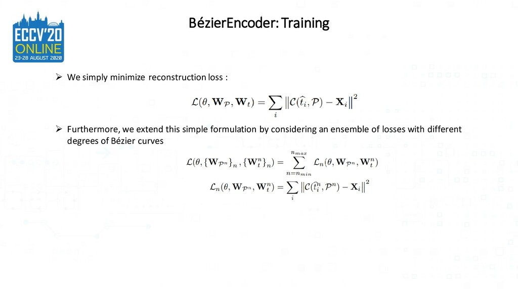 BézierEncoder: Training ➢ We simply minimize re...