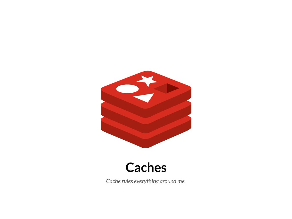 Caches Cache rules everything around me.