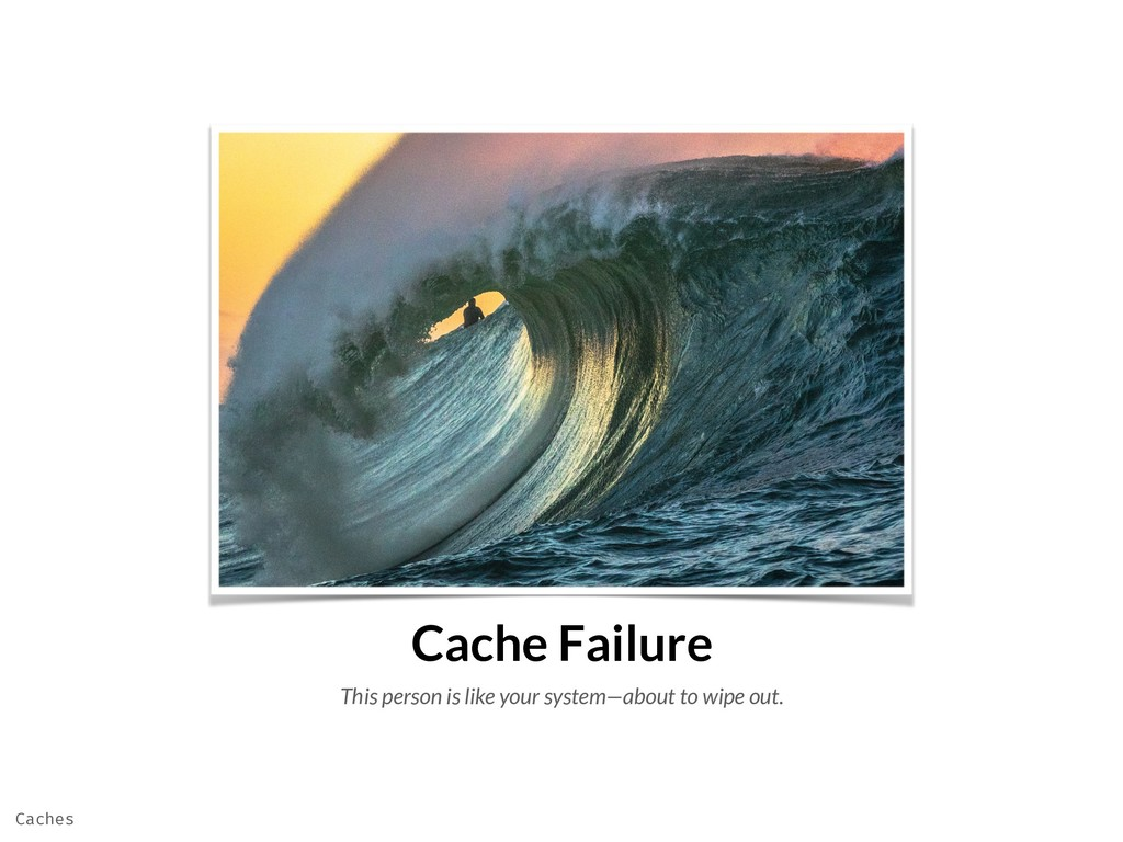 Cache Failure This person is like your system—a...