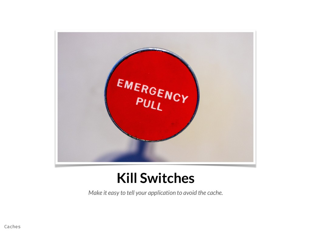 Kill Switches Make it easy to tell your applica...