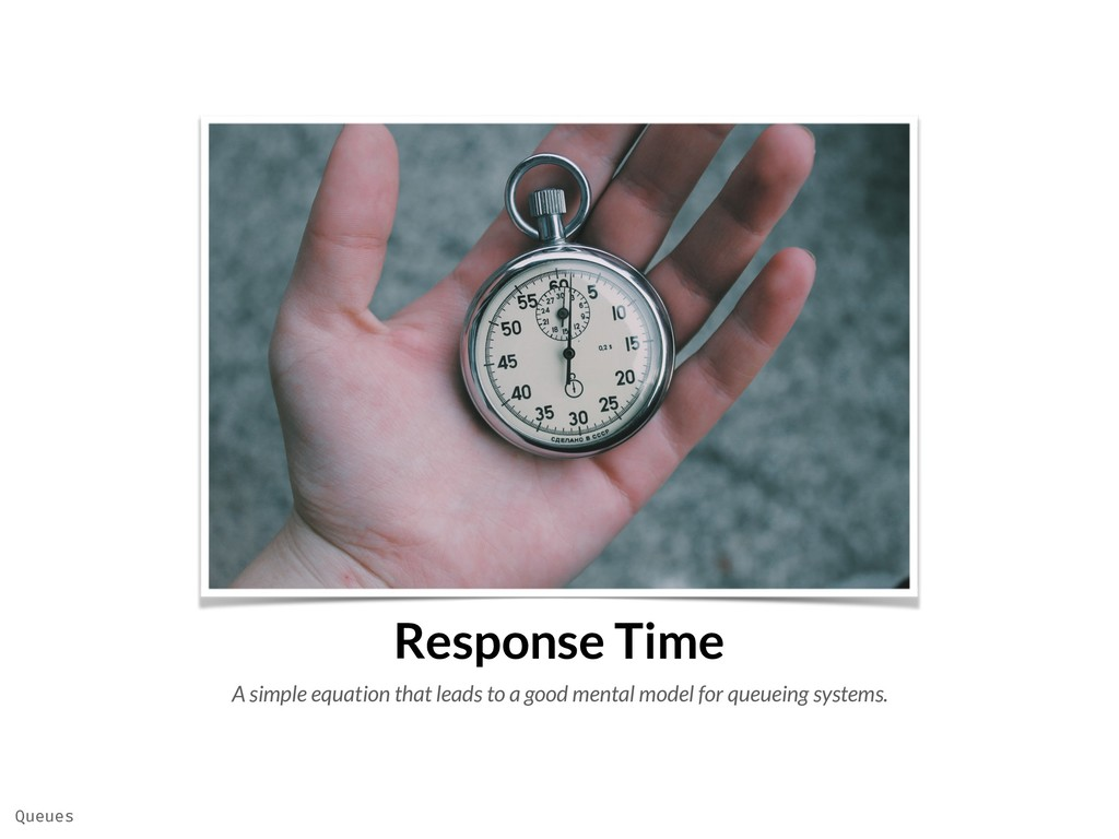 Response Time A simple equation that leads to a...