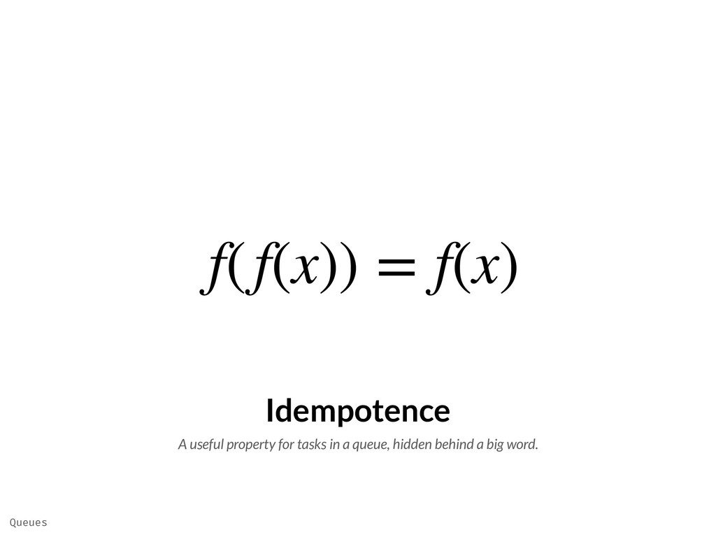 f(f(x)) = f(x) Idempotence A useful property fo...