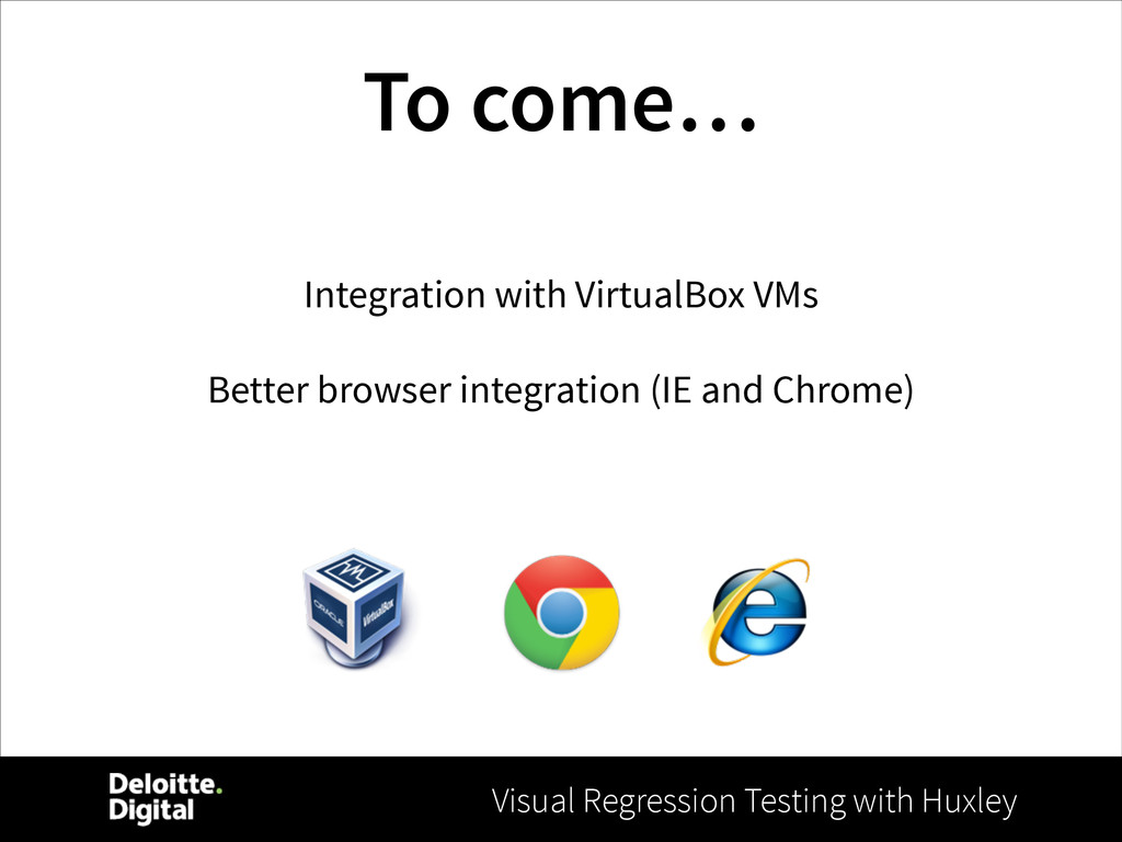 Visual Regression Testing with Huxley To come… ...