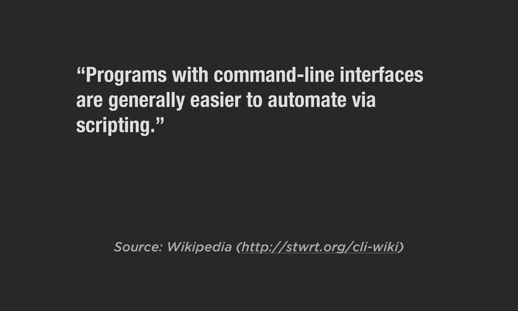 """""""Programs with command-line interfaces are gene..."""