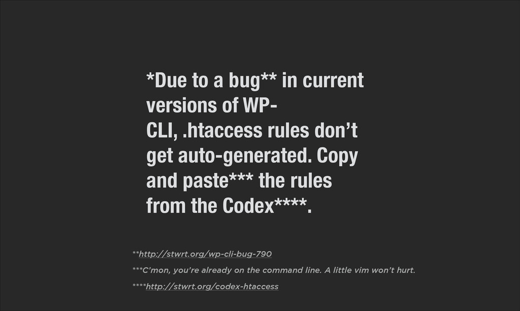 *Due to a bug** in current versions of WP- CLI,...