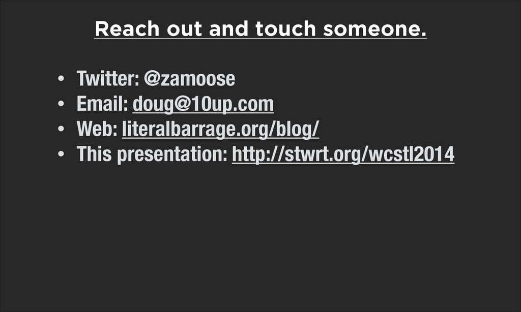 Reach out and touch someone. • Twitter: @zamoos...