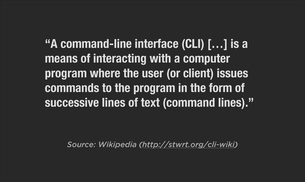 """""""A command-line interface (CLI) […] is a means ..."""