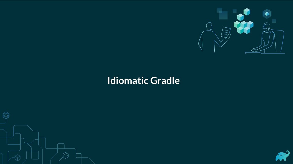 Idiomatic Gradle