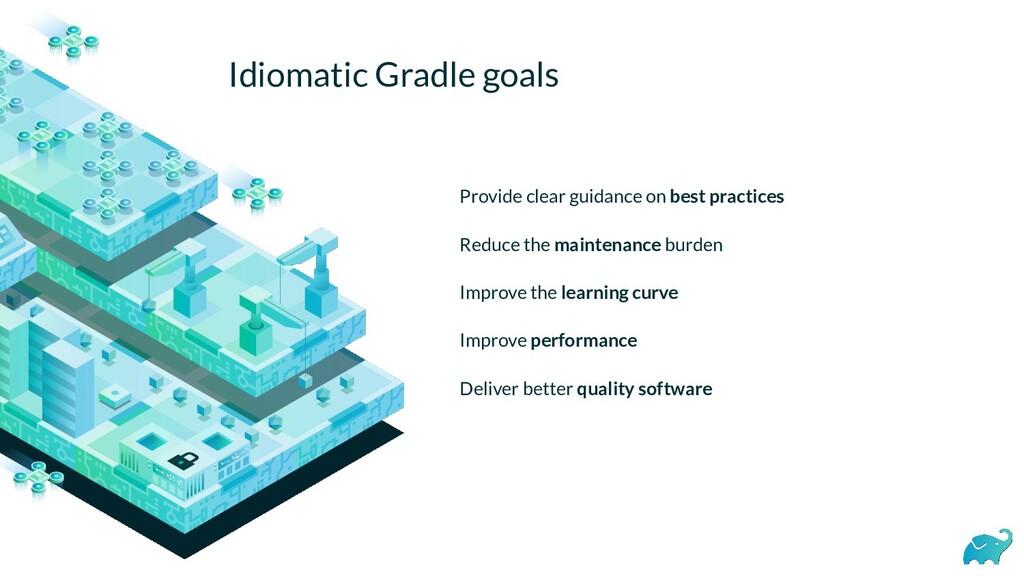 Idiomatic Gradle goals Provide clear guidance o...