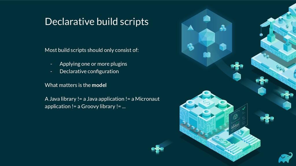 Declarative build scripts Most build scripts sh...