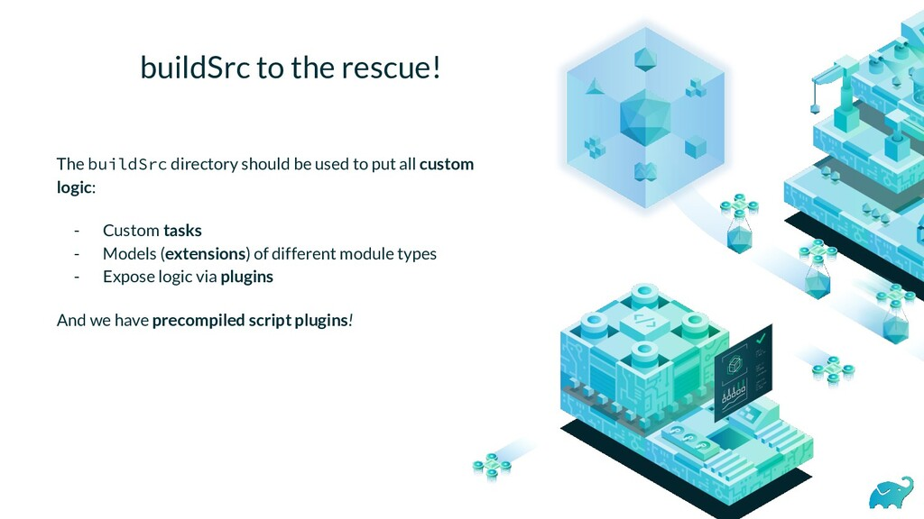 buildSrc to the rescue! The buildSrc directory ...