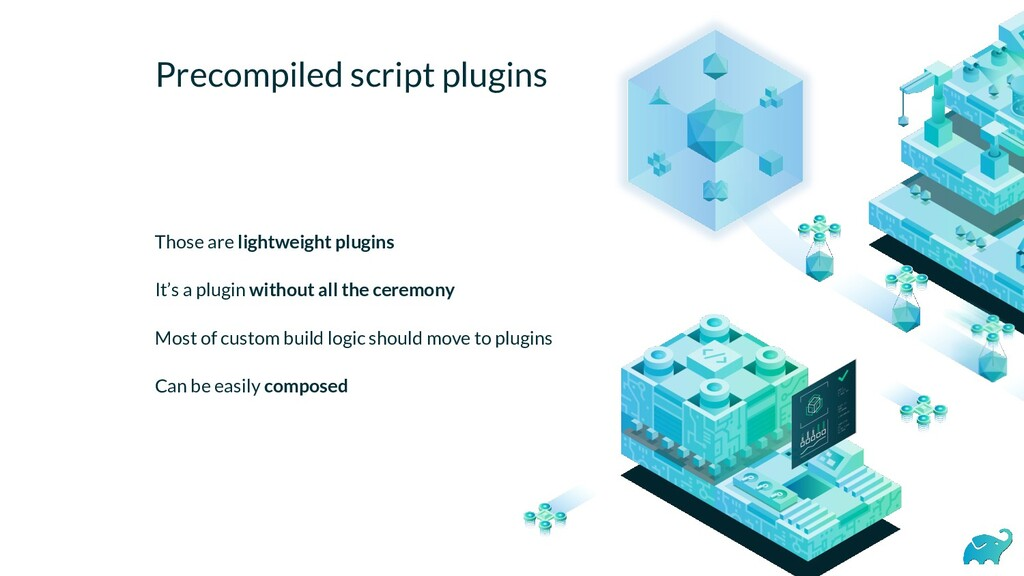 Precompiled script plugins Those are lightweigh...