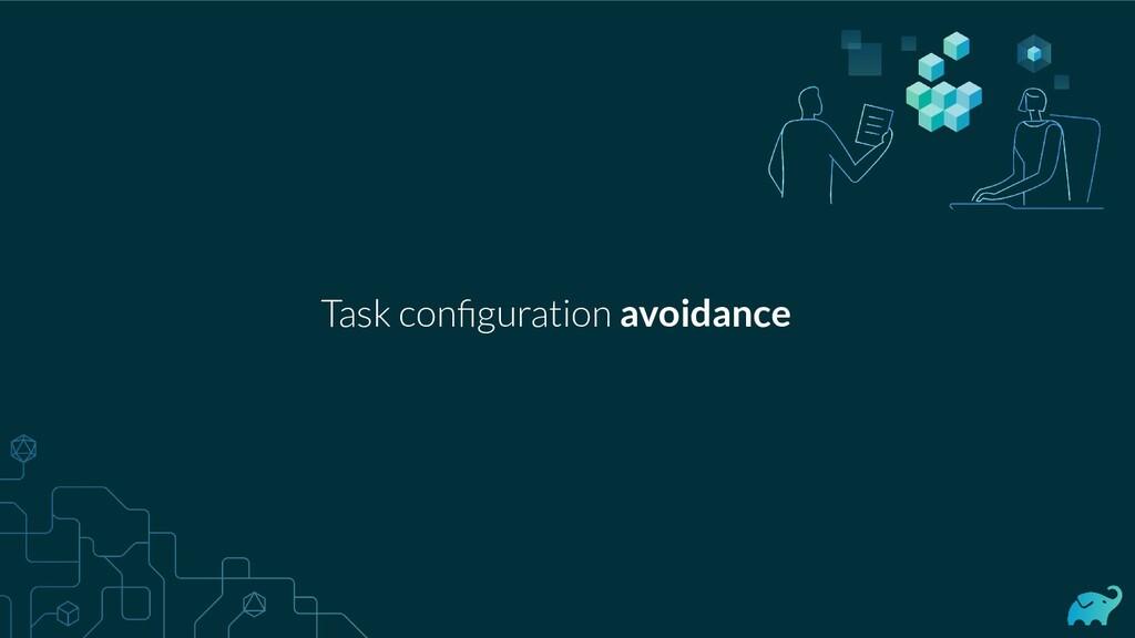 Task configuration avoidance
