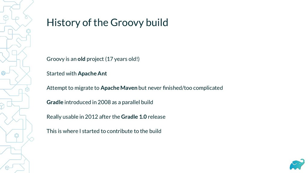 History of the Groovy build Groovy is an old pr...
