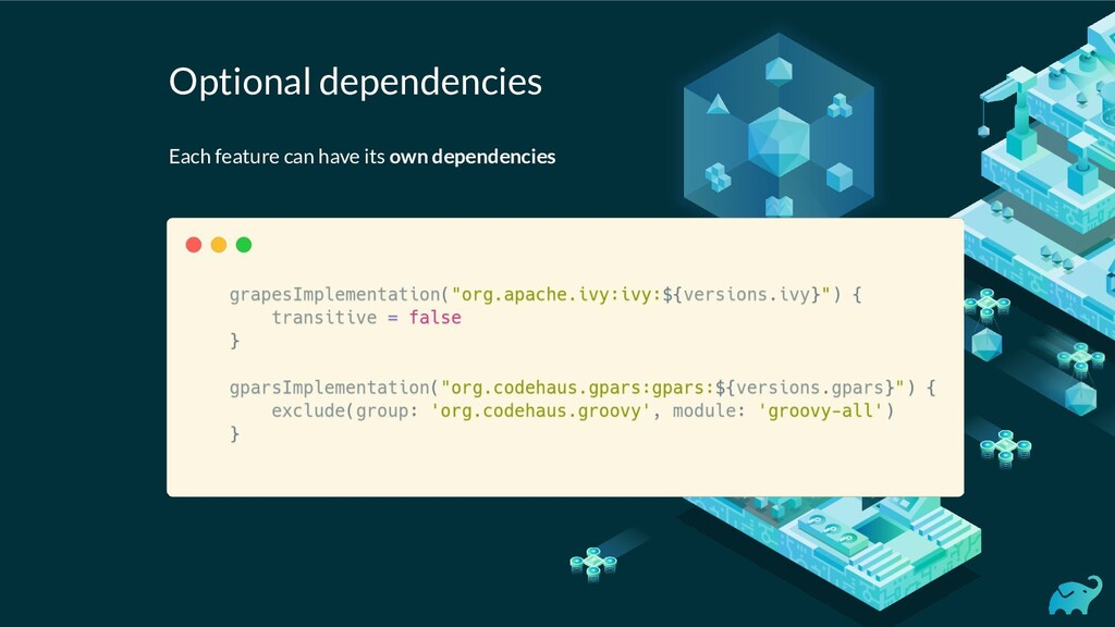Optional dependencies Each feature can have its...