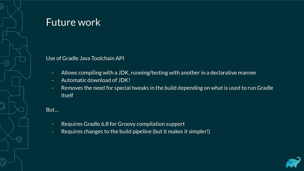 Future work Use of Gradle Java Toolchain API - ...