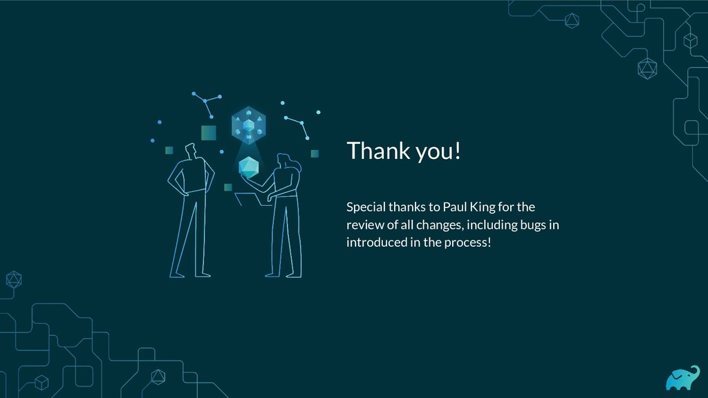 Thank you! Special thanks to Paul King for the ...