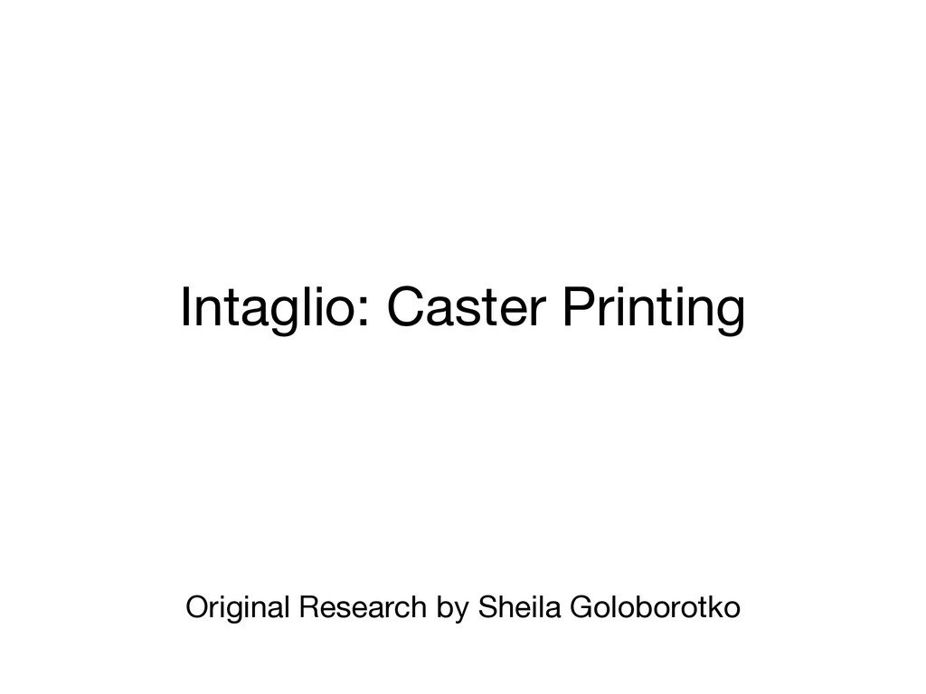 Intaglio: Caster Printing Original Research by ...