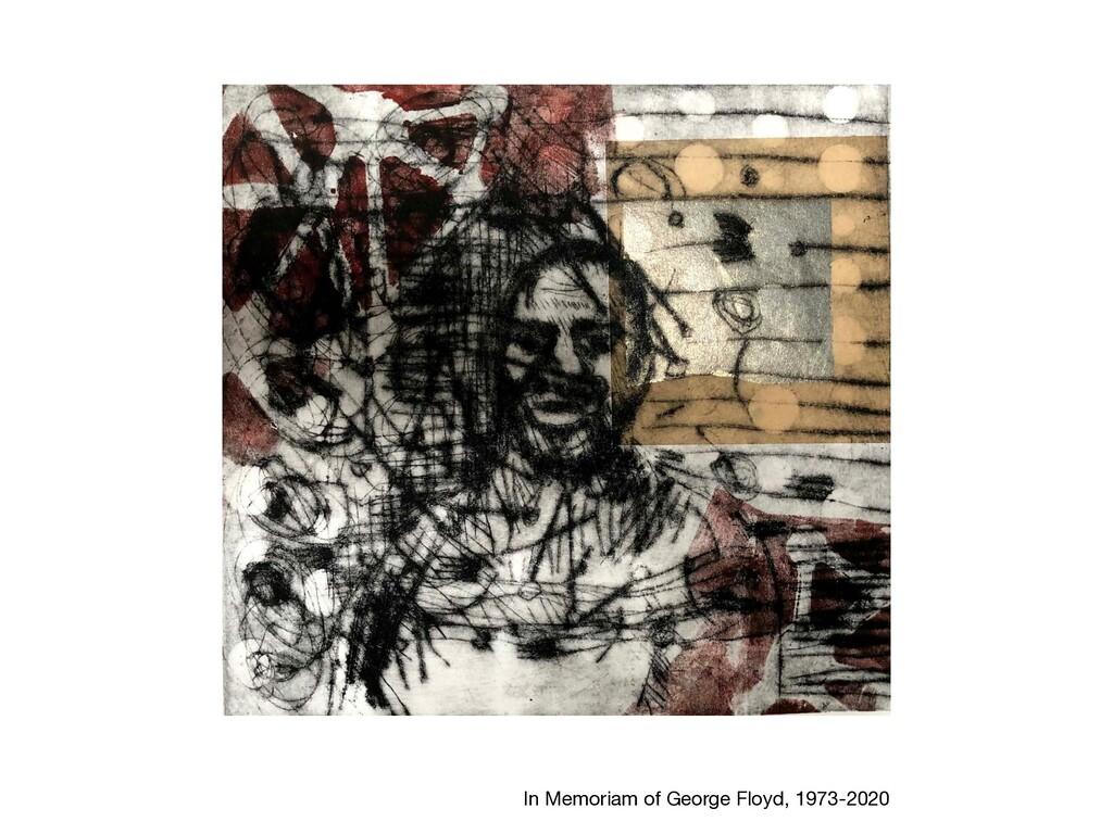 In Memoriam of George Floyd, 1973-2020