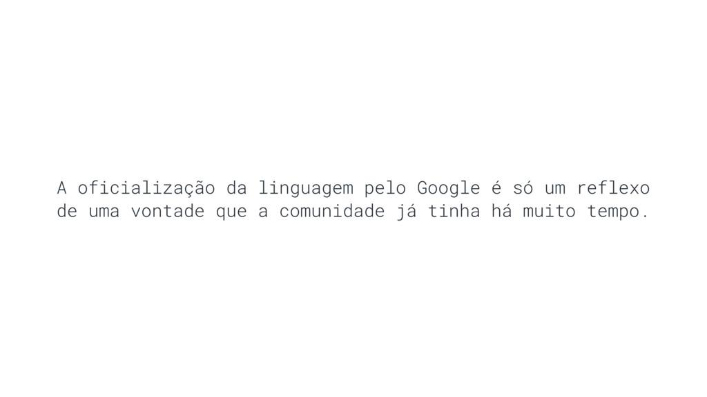 A oficialização da linguagem pelo Google é só u...