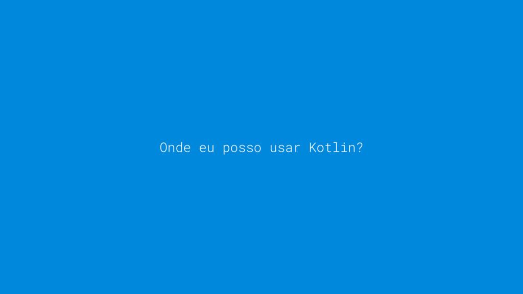 Onde eu posso usar Kotlin?