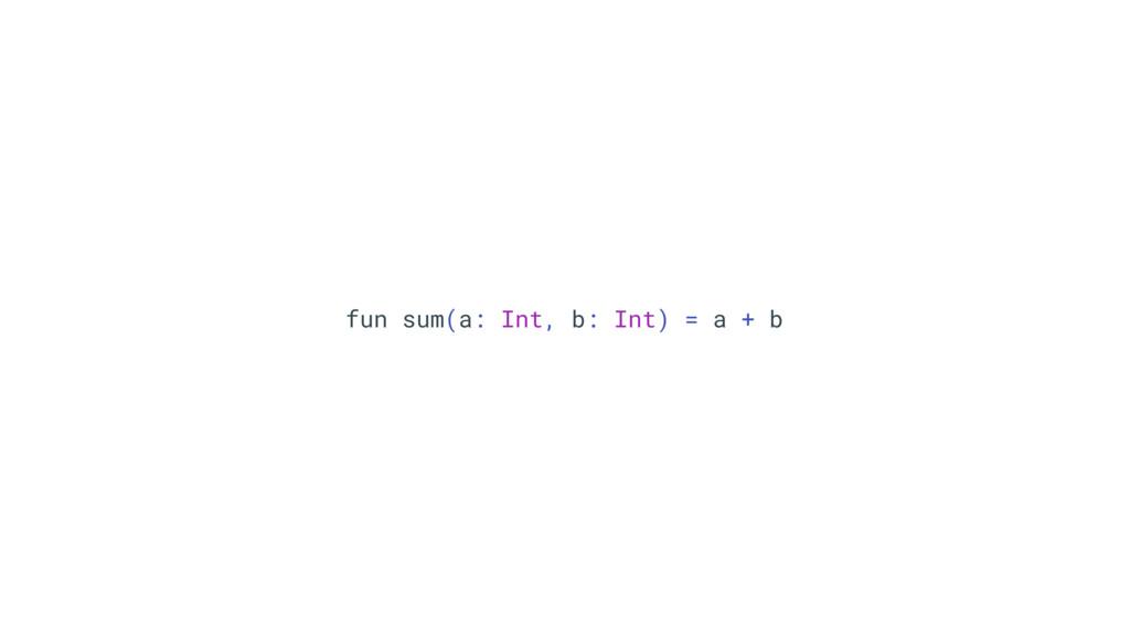 fun sum(a: Int, b: Int) = a + b