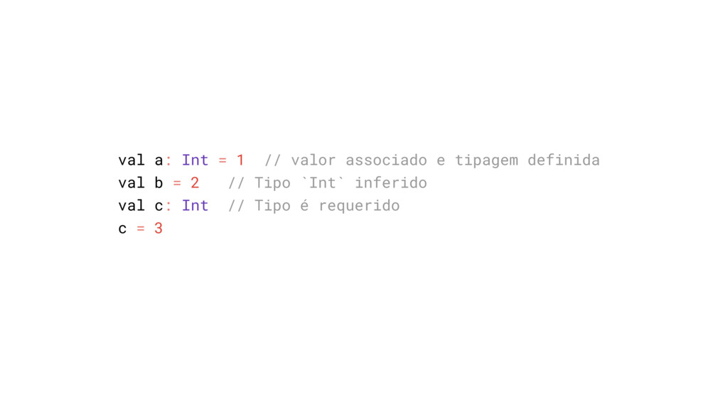 val a: Int = 1 // valor associado e tipagem def...