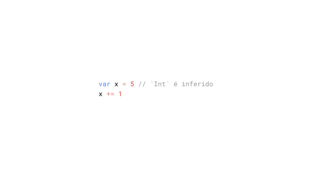 var x = 5 // `Int` é inferido x += 1