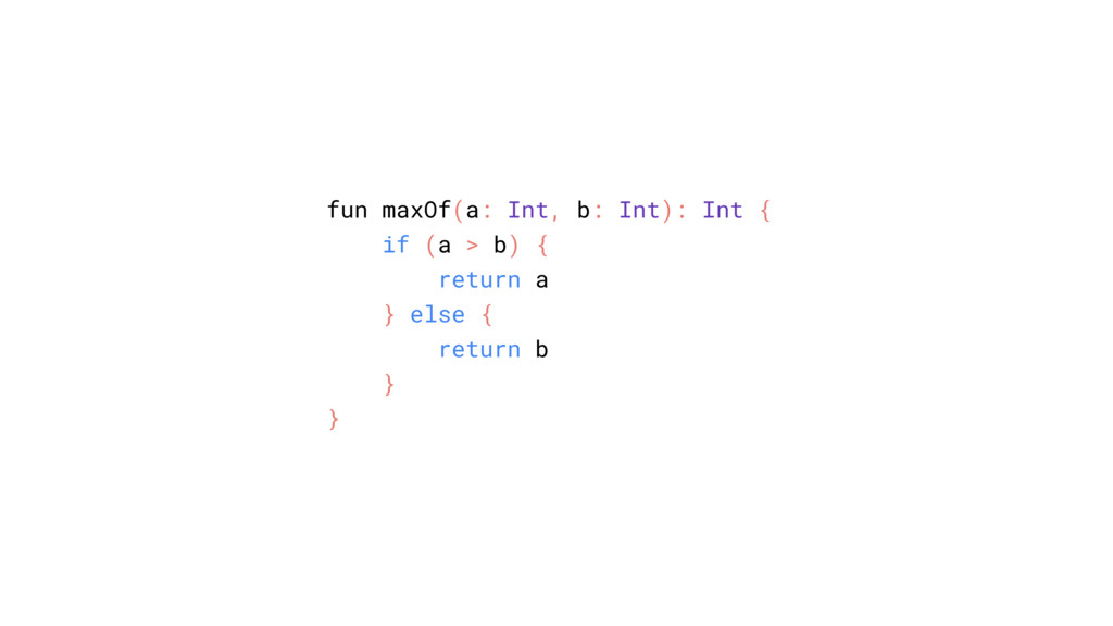 fun maxOf(a: Int, b: Int): Int { if (a > b) { r...