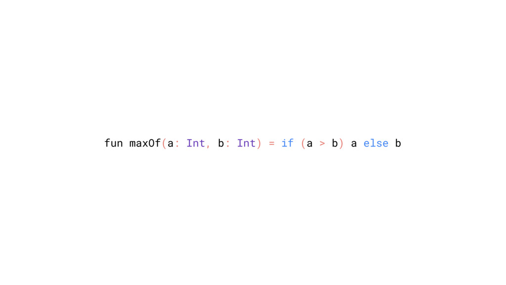 fun maxOf(a: Int, b: Int) = if (a > b) a else b