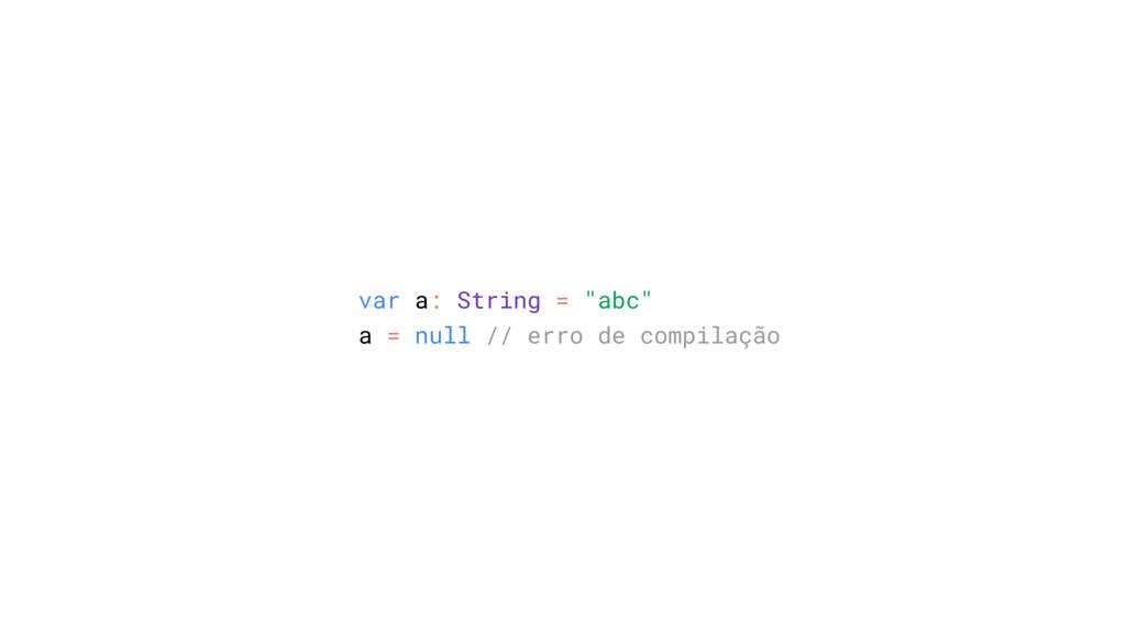 """var a: String = """"abc"""" a = null // erro de compi..."""