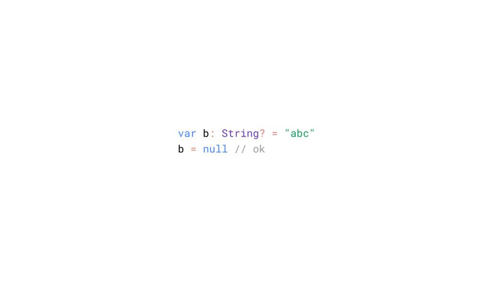"var b: String? = ""abc"" b = null // ok"