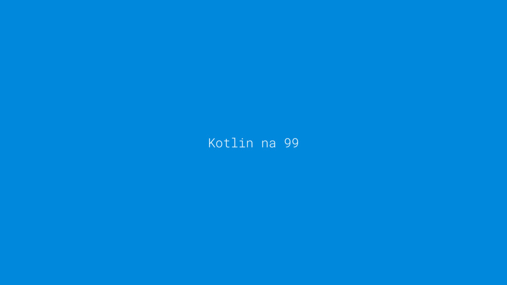 Kotlin na 99