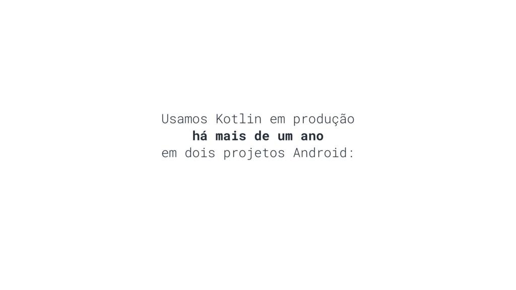 Usamos Kotlin em produção há mais de um ano em ...