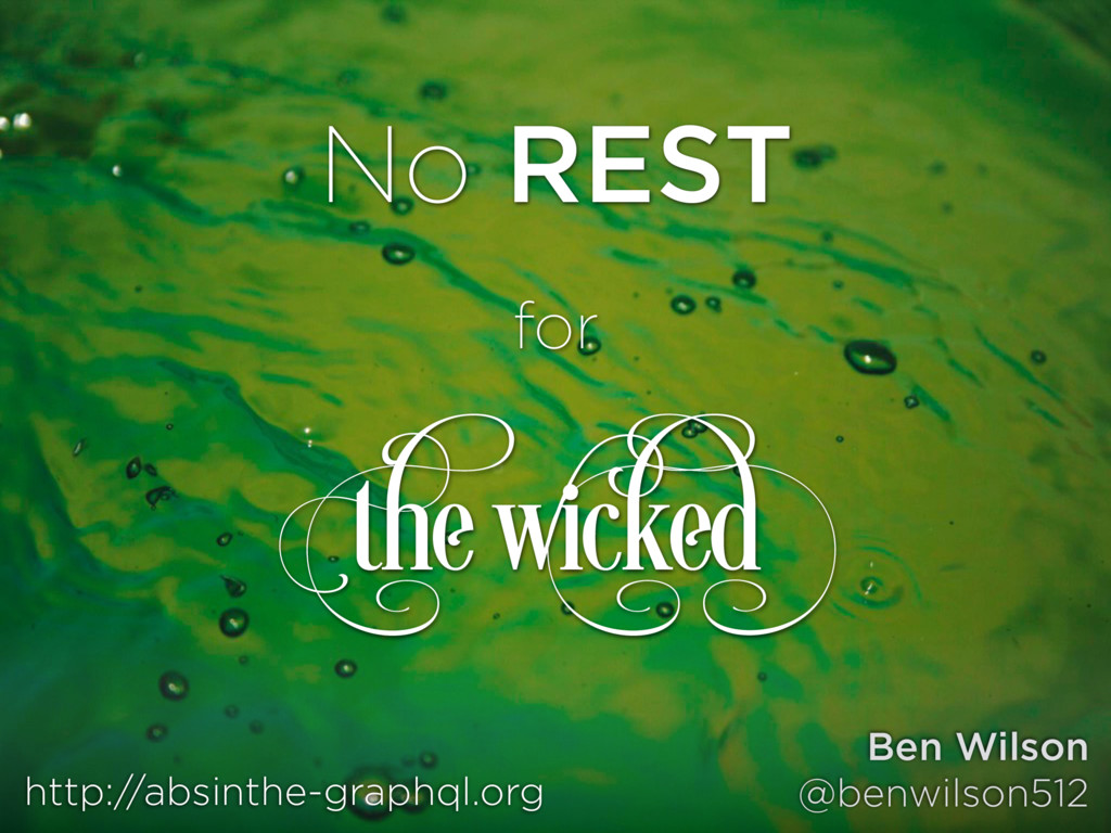 the Wicked for No REST http://absinthe-graphql....