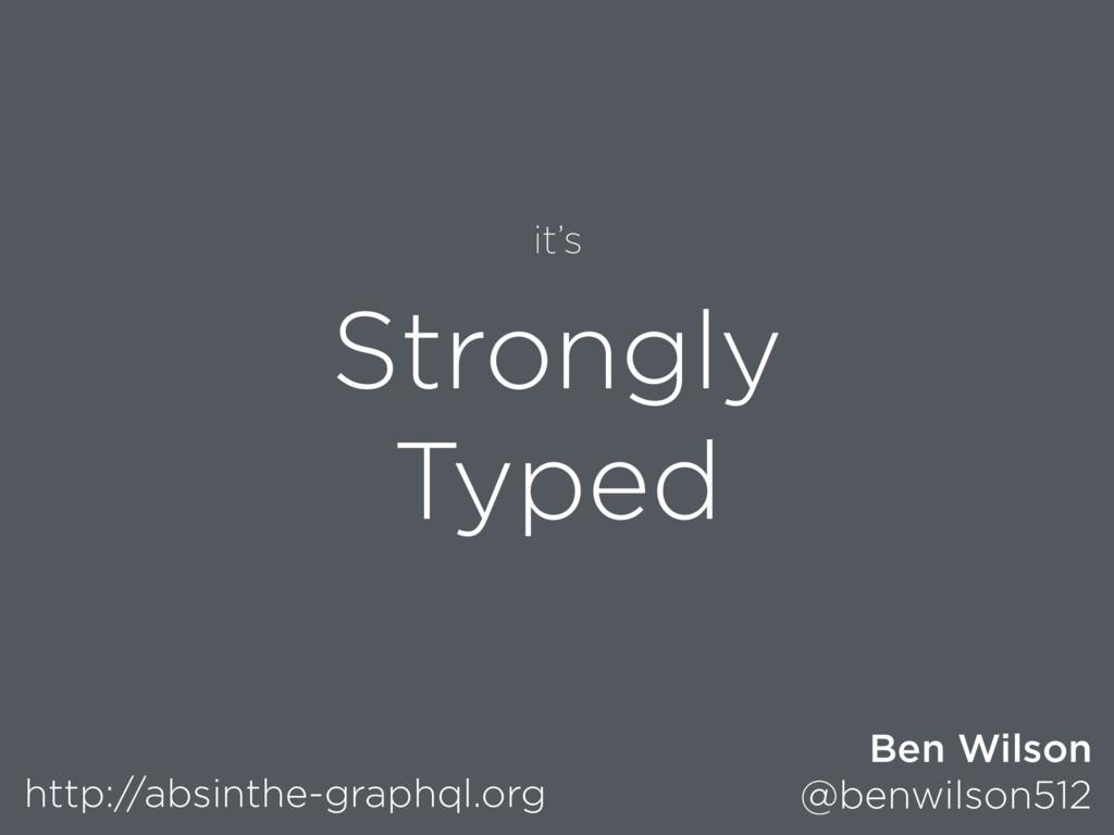 http://absinthe-graphql.org Ben Wilson @benwils...