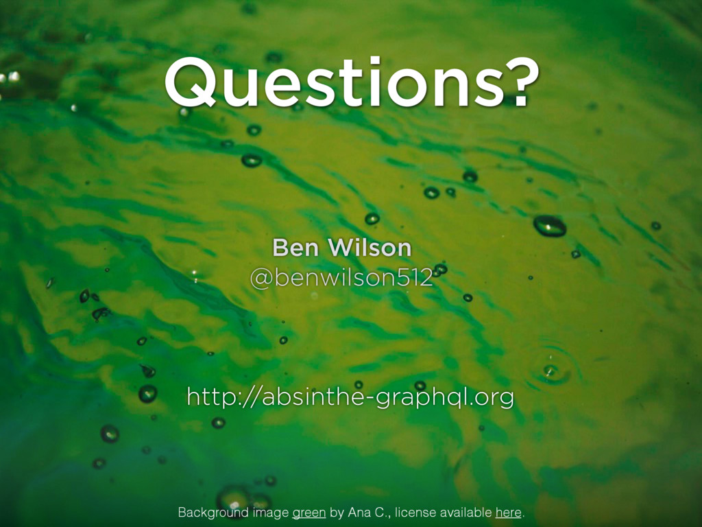 Questions? http://absinthe-graphql.org Ben Wils...
