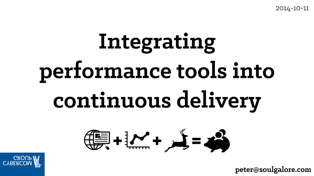 peter@soulgalore.com Integrating performance to...