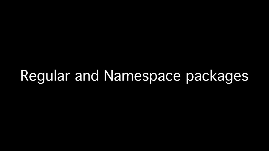 Regular and Namespace packages