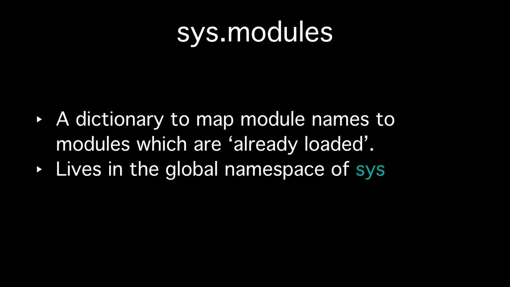sys.modules ‣ A dictionary to map module names ...