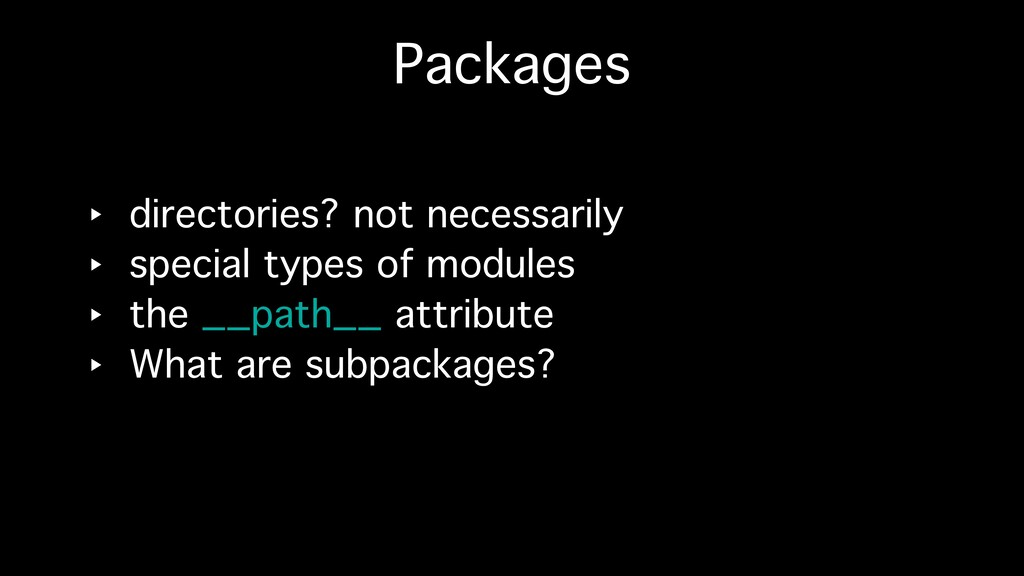 Packages ‣ directories? not necessarily ‣ speci...