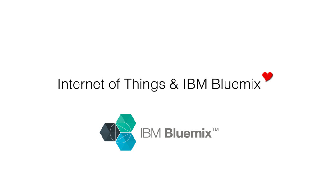Internet of Things & IBM Bluemix