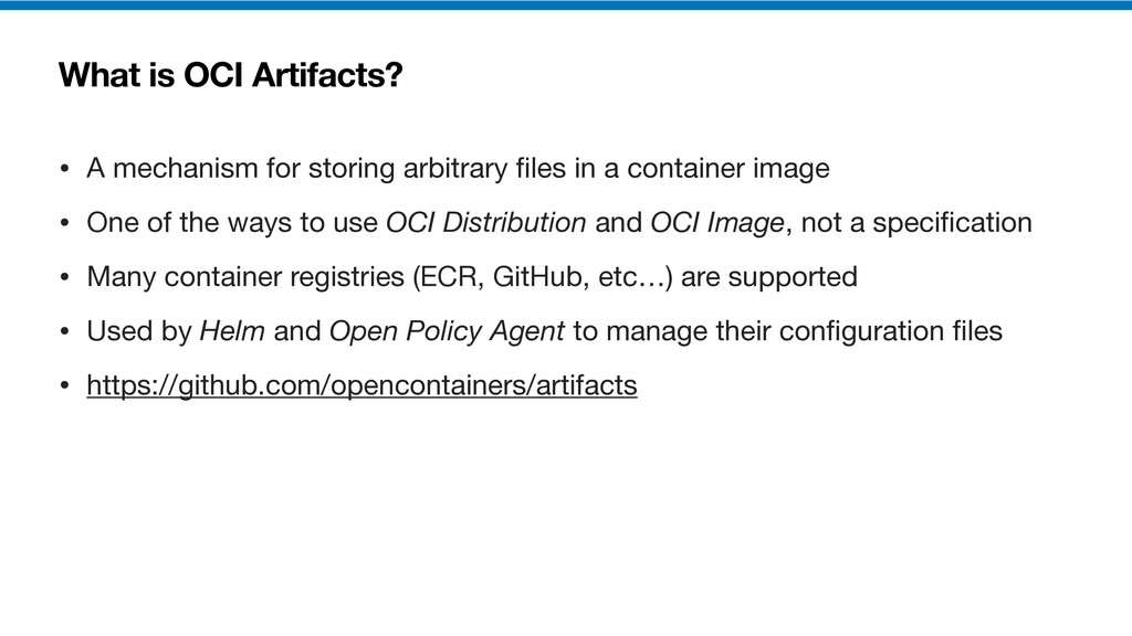 What is OCI Artifacts? • A mechanism for storin...