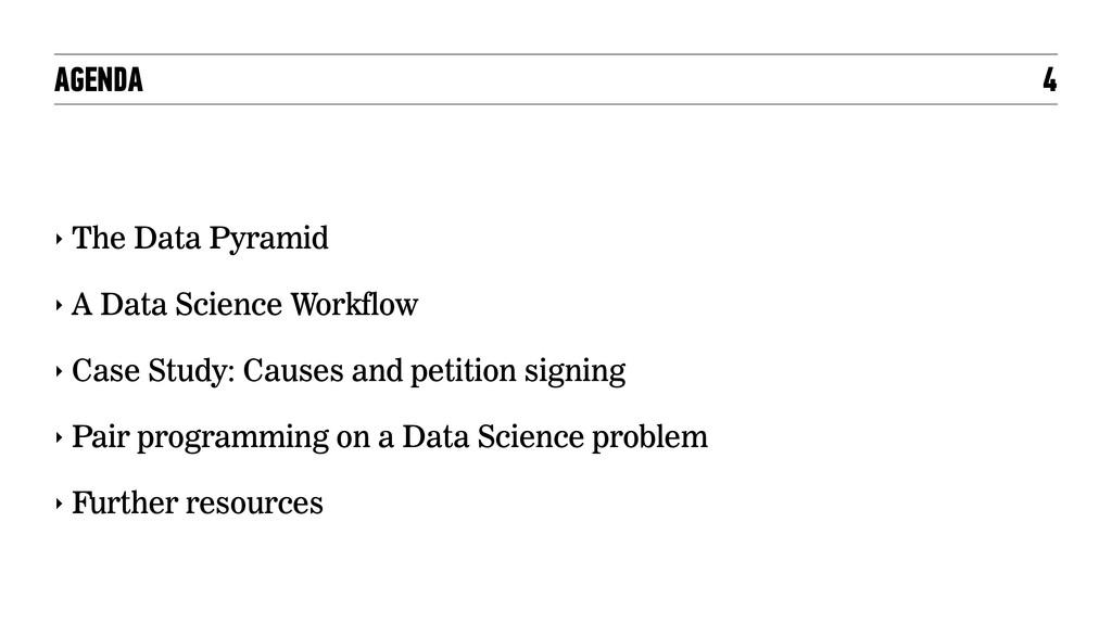 AGENDA ‣ The Data Pyramid ‣ A Data Science Work...