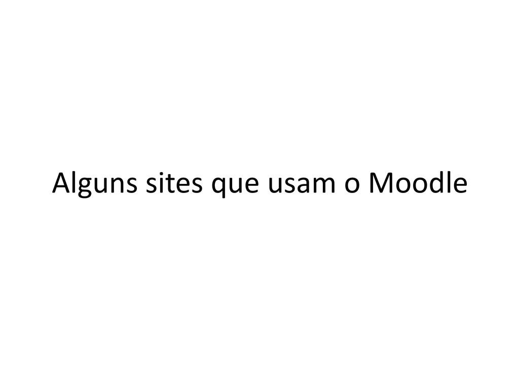 Alguns sites que usam o Moodle