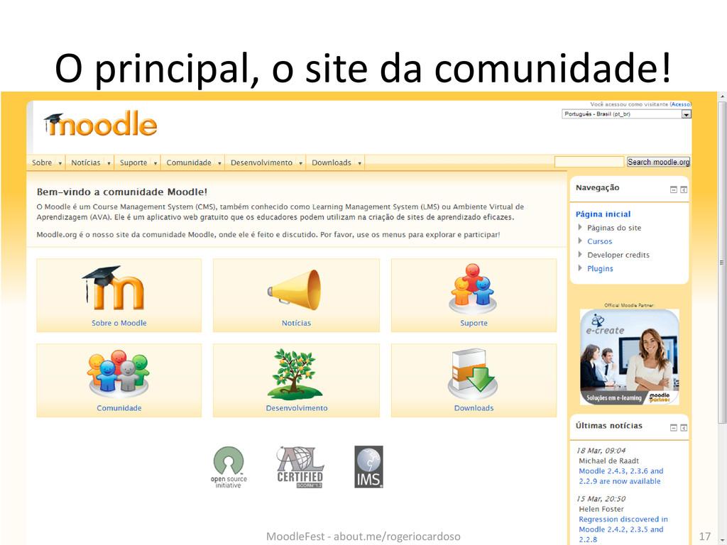 O principal, o site da comunidade! 17 MoodleFes...