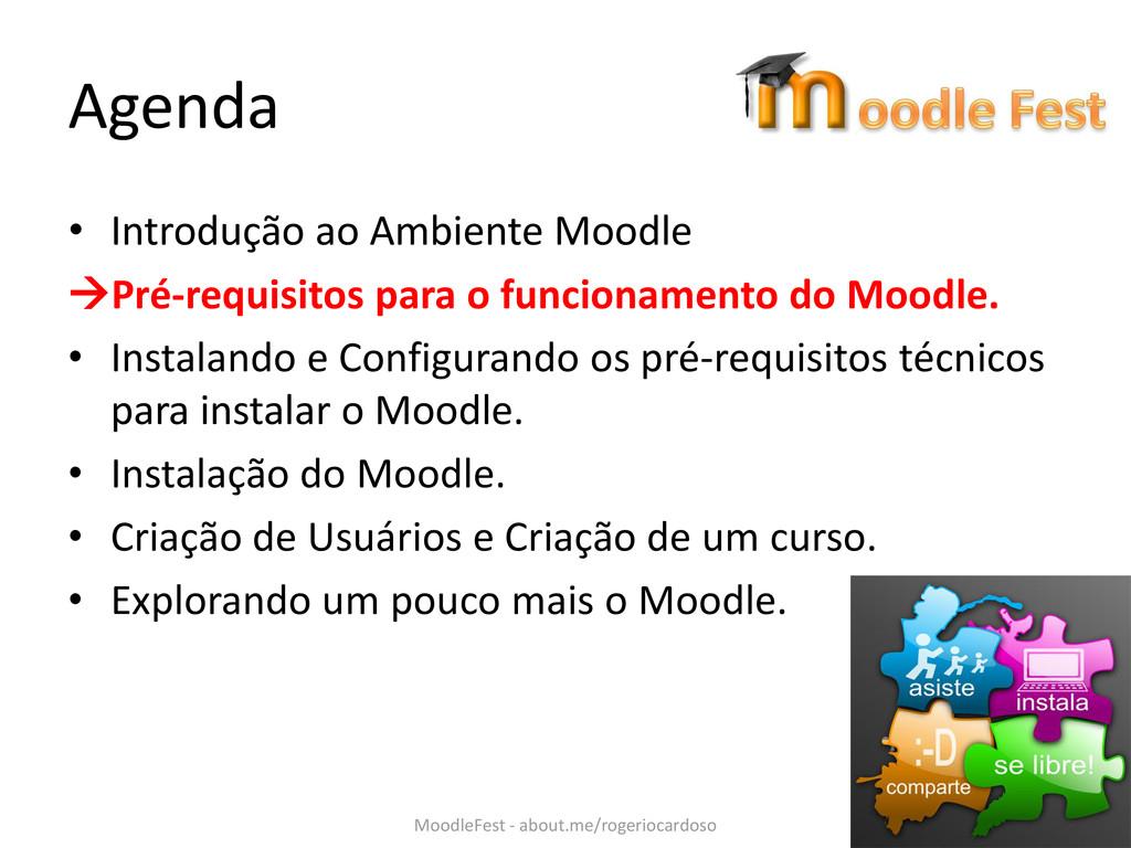 Agenda • Introdução ao Ambiente Moodle Pré-req...